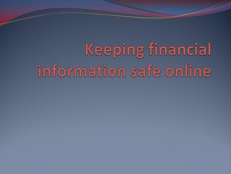 Aim: What strategies can we use to keep our financial information safe online? Do Now: What do you do to protect your information online?