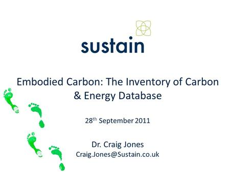 Embodied Carbon: The Inventory of Carbon & Energy Database 28 th September 2011 Dr. Craig Jones