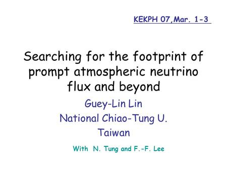 Searching for the footprint of prompt atmospheric neutrino flux and beyond Guey-Lin Lin National Chiao-Tung U. Taiwan With N. Tung and F.-F. Lee KEKPH.