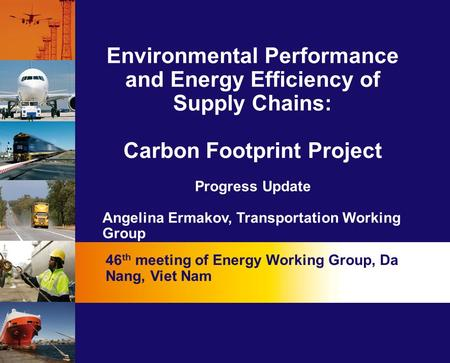 Environmental Performance and Energy Efficiency of Supply Chains: Carbon Footprint Project Progress Update Angelina Ermakov, Transportation Working Group.