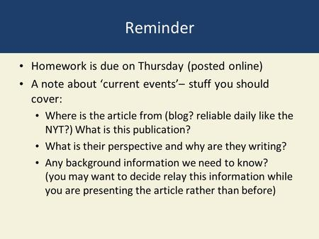 Reminder Homework is due on Thursday (posted online) A note about 'current events'– stuff you should cover: Where is the article from (blog? reliable daily.