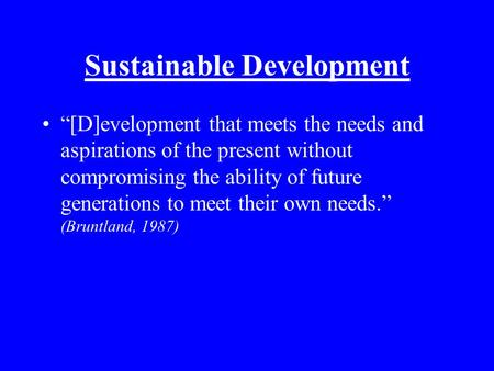 "Sustainable Development ""[D]evelopment that meets the needs and aspirations of the present without compromising the ability of future generations to meet."