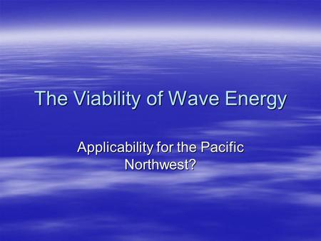 The Viability of Wave Energy Applicability for the Pacific Northwest?