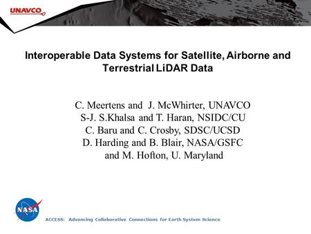 Interoperable Data Systems for Satellite, Airborne and Terrestrial LiDAR Data C. Meertens and J. McWhirter, UNAVCO S-J. S.Khalsa and T. Haran, NSIDC/CU.