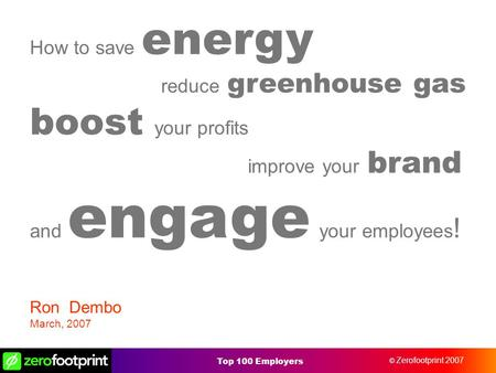© zerofootprint 2005 © Zerofootprint 2007 Top 100 Employers Credit Risk and Capital Management How to save energy reduce greenhouse gas boost your profits.