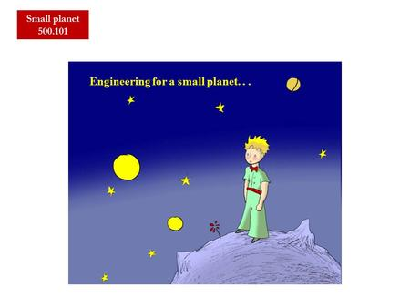 Small planet 500.101 Engineering for a small planet...