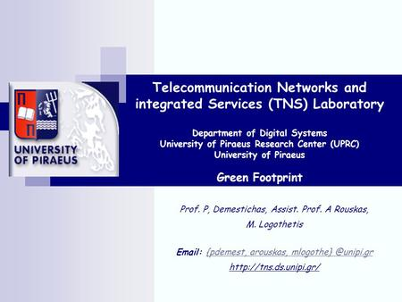 Telecommunication Networks and integrated Services (TNS) Laboratory Department of Digital Systems University of Piraeus Research Center (UPRC) University.