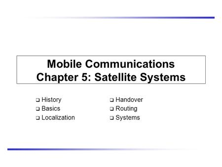 Mobile Communications Chapter 5: Satellite Systems  History  Basics  Localization  Handover  Routing  Systems.