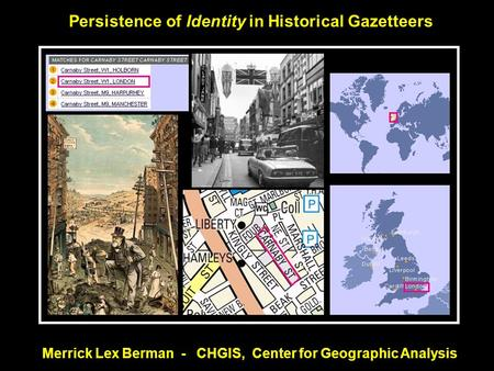 Persistence of Identity in Historical Gazetteers Merrick Lex Berman - CHGIS, Center for Geographic Analysis.