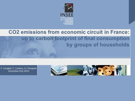 F. Lenglart, C. Lesieur, J-L Pasquier December 2nd, 2010 CO2 emissions from economic circuit in France: up to carbon footprint of final consumption by.
