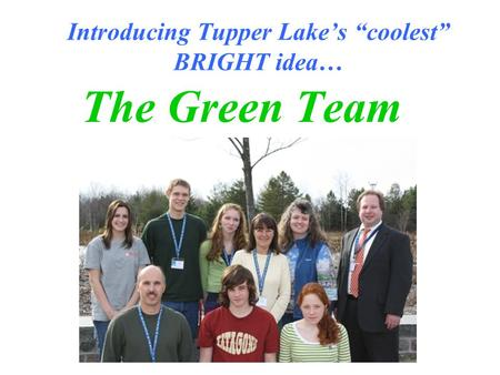 "Introducing Tupper Lake's ""coolest"" BRIGHT idea… The Green Team."