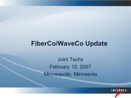 FiberCo/WaveCo Update Joint Techs February 12, 2007 Minneapolis, Minnesota.