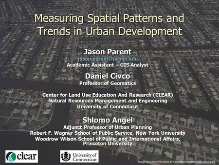1 Measuring Spatial Patterns and Trends in Urban Development Jason Parent Academic Assistant – GIS Analyst Daniel Civco Professor.