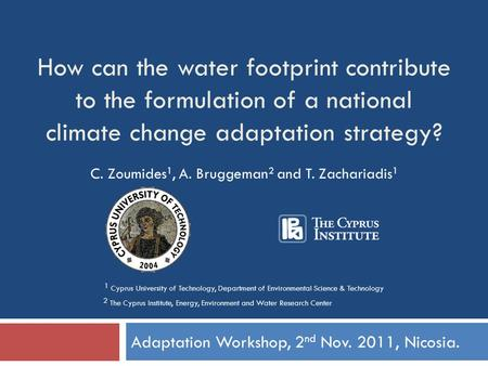 How can the water footprint contribute to the formulation of a national climate change adaptation strategy? Adaptation Workshop, 2 nd Nov. 2011, Nicosia.