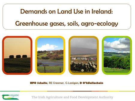 Demands on Land Use in Ireland: Greenhouse gases, soils, agro-ecology RPO Schulte, RE Creamer, G Lanigan, D O'hUallachain.