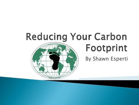 Reducing Your Carbon Footprint By Shawn Esperti.  Every year the average citizen produces about 10 tons of carbon dioxide — enough to fill two Olympic.