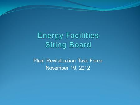Plant Revitalization Task Force November 19, 2012.