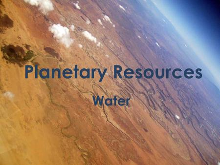 Planetary Resources Water.