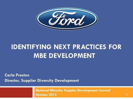 IDENTIFYING NEXT PRACTICES FOR MBE DEVELOPMENT Carla Preston Director, Supplier Diversity Development 1 National Minority Supplier Development Council.