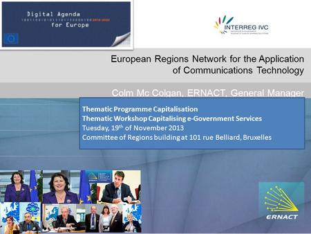 Do European Regions Network for the Application of Communications Technology Colm Mc Colgan, ERNACT, General Manager Thematic Programme Capitalisation.