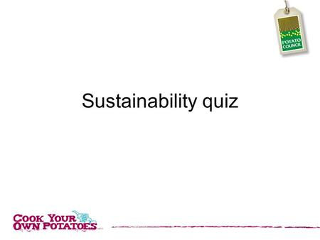 Sustainability quiz. 1. About how many people are there in the world? a. 7 million b. 70 million c. 7 billion d. 70 billion.