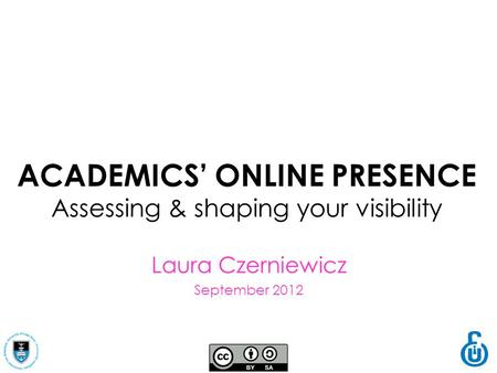 Laura Czerniewicz September 2012 ACADEMICS' ONLINE PRESENCE Assessing & shaping your visibility.