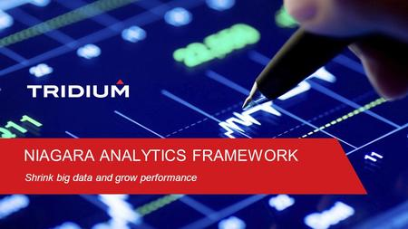 NIAGARA ANALYTICS FRAMEWORK Shrink big data and grow performance.