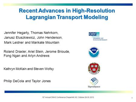 12 h Annual CMAS Conference Chapel Hill, NC, October 28-30, 2013 11 Recent Advances in High-Resolution Lagrangian Transport Modeling Roland Draxler, Ariel.