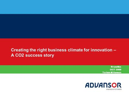 Creating the right business climate for innovation – A CO2 success story Bruxelles OCT 2009 Torben M Hansen.