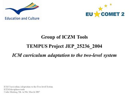 Group of ICZM Tools TEMPUS Project JEP_25236_2004 ICM curriculum adaptation to the two-level system.