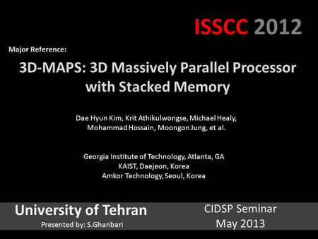 3D-MAPS: 3D Massively Parallel Processor with Stacked Memory Dae Hyun Kim, Krit Athikulwongse, Michael Healy, Mohammad Hossain, Moongon Jung, et al. Georgia.