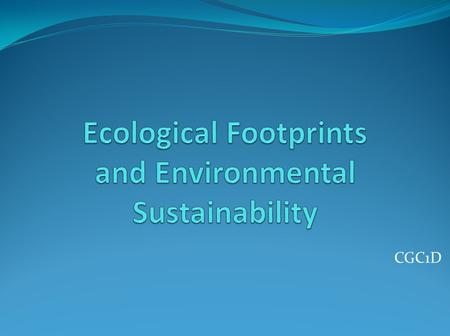 CGC1D. What is an ecological footprint? Ecological Footprints are… a measure of human impact on the Earth. The footprint equals the Earth's cost to sustain.