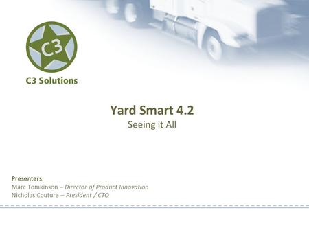 Presenters: Marc Tomkinson – Director of Product Innovation Nicholas Couture – President / CTO Yard Smart 4.2 Seeing it All.