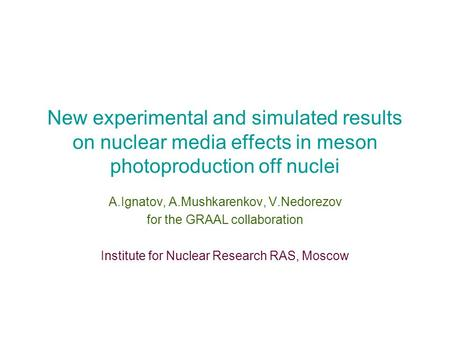 New experimental and simulated results on nuclear media effects in meson photoproduction off nuclei A.Ignatov, A.Mushkarenkov, V.Nedorezov for the GRAAL.