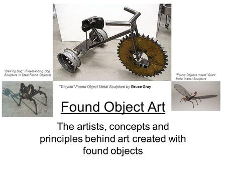 Found Object Art The artists, concepts and principles behind art created with found objects Tricycle Found Object Metal Sculpture by Bruce Gray Barking.