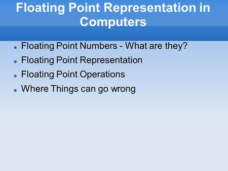 Floating Point Representation in Computers Floating Point Numbers - What are they? Floating Point Representation Floating Point Operations Where Things.