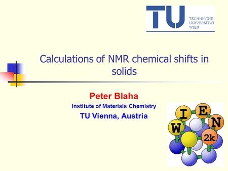 Calculations of NMR chemical shifts in solids Peter Blaha Institute of Materials Chemistry TU Vienna, Austria.