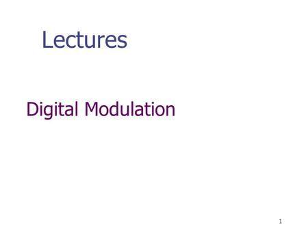 Lectures Digital Modulation.