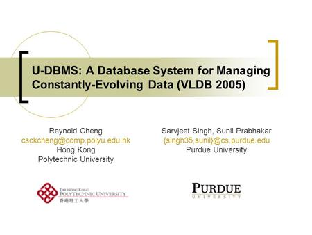 U-DBMS: A Database System for Managing Constantly-Evolving Data (VLDB 2005) Reynold Cheng Hong Kong Polytechnic University.
