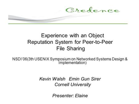 Experience with an Object Reputation System for Peer-to-Peer File Sharing NSDI'06(3th USENIX Symposium on Networked Systems Design & Implementation) Kevin.