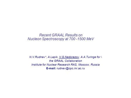 Recent GRAAL Results on Nucleon Spectroscopy at 700 -1500 MeV N.V.Rudnev*, A.Lapik, V.G.Nedorezov, A.A.Turinge for \ the GRAAL Collaboration Institute.