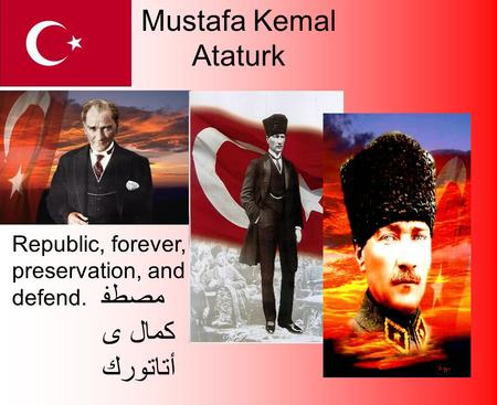 Mustafa Kemal Ataturk Republic, forever, preservation, and to defend. مصطف ى كمال أتاتورك.