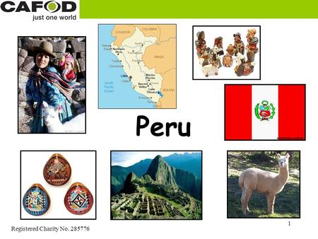 Registered Charity No. 285776 1 Peru. Registered Charity No. 285776 2 Peru is a country far away. Peru England.