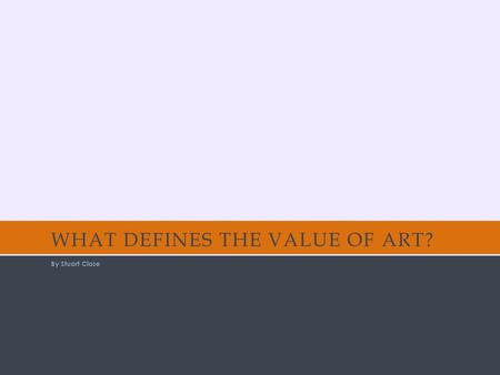 WHAT DEFINES THE VALUE OF ART? By Stuart Close. My Bed by Tracy Emin Seen in Tate Modern Gallery, London Created 1998 Most recently valued at $1.4 million.