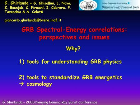 GRB Spectral-Energy correlations: perspectives and issues G. Ghirlanda + G. Ghisellini, L. Nava, Z. Bosnjak, C. Firmani, I. Cabrera, F. Tavecchio & A.