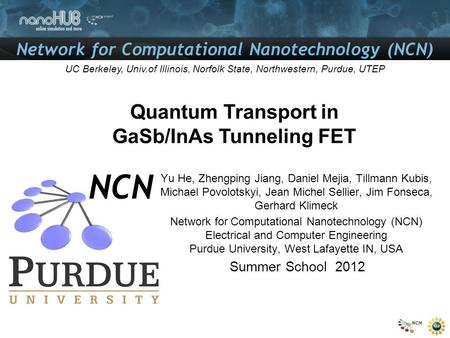 Network for Computational Nanotechnology (NCN) UC Berkeley, Univ.of Illinois, Norfolk State, Northwestern, Purdue, UTEP Quantum Transport in GaSb/InAs.