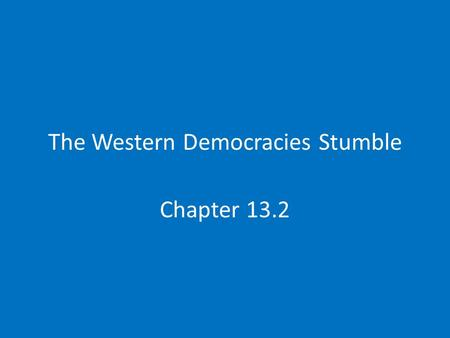 The Western Democracies Stumble Chapter 13.2. Politics in the Postwar World Europe faced economic instability Jobs were scarce and cities were destroyed.