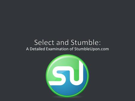A Detailed Examination of StumbleUpon.com. Created in 2001 Garrett CampGeoff Smith Connects users to sites that match a selected list of interests Community-based.