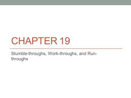 CHAPTER 19 Stumble-throughs, Work-throughs, and Run- throughs.