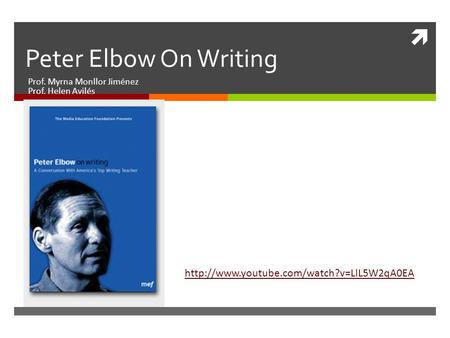  Peter Elbow On Writing Prof. Myrna Monllor Jiménez Prof. Helen Avilés